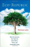 Eco-Republic: What the Ancients Can Teach Us about Ethics, Virtue, and Sustainable Living - Melissa Lane