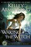 Waking the Witch (Women of the Otherworld, Book 11) - Kelley Armstrong
