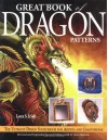 Great Book of Dragon Patterns 2nd Edition: The Ultimate Design Sourcebook for Artists and Craftspeople - Lora S. Irish