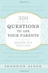 300 Questions to Ask Your Parents Before It's Too Late - Shannon L. Alder