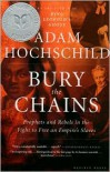Bury the Chains: Prophets and Rebels in the Fight to Free an Empire's Slaves - Adam Hochschild