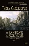 Le fantôme du souvenir (L'Epée de Vérité, #10) - Terry Goodkind