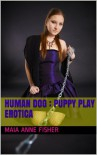 Human Dog : Puppy Play Erotica - Maia Anne Fisher