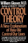 Control Theory: A New Explanation of How We Control Our Lives - William Glasser