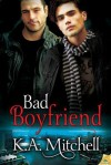 Bad Boyfriend - K.A. Mitchell