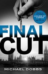 The Final Cut (House of Cards Book 3) - Michael Dobbs