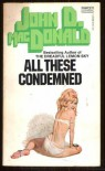 All These Condemned - John D. MacDonald