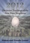 2012 The Secret Teachings of the Next Door Neighbour - Frauke Lewer, Simon Lewer
