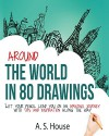 Around the World in 80 Drawings: Let your pencil lead you on an amazing journey, with tips and inspiration along the way - A House, Rebecca Warfel
