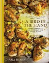 A Bird in the Hand: Chicken Recipes for Every Day and Every Mood - Diana Henry
