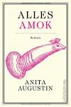 Alles Amok - Anita Augustin