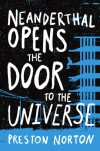 Neanderthal Opens the Door to the Universe - Preston Norton