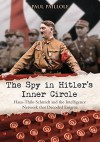 The Spy in Hitler's Inner Circle: Hans-Thilo Schmidt and the Intelligence Network that Decoded Enigma - Paul Paillole, Curtis Key