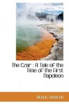 The Czar: A Tale of the Time of the First Napoleon - Alcock Deborah