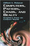 Computers, Pattern, Chaos and Beauty - Clifford A. Pickover