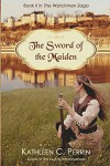 The Sword of the Maiden (The Watchmen Saga Book 2) - Kalie Chamberlain, Kathleen Ouimet Perrin, Stephanie Perrin