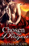 Chosen By The Dragon: A Paranormal Shape Shifter Bodyguard Pregnancy Romance (The Dragon Realm Book 1) - Selena Scott