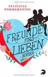 Freunde fürs Lieben: Roman - Felicitas Pommerening