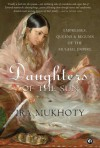 Daughters of the Sun: Empresses, Queens and Begums of the Mughal Empire - Ira Mukhoty