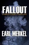 Fallout: A Beck Casey Thriller - Earl Merkel