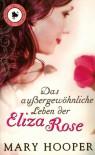 Das außergewöhnliche Leben der Eliza Rose - Mary Hooper, Bettina Bach