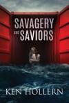 Savagery and Saviors - Ken Hollern