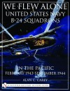We Flew Alone: United States Navy B-24 Squadrons in the Pacific February 1943 to September 1944 (Schiffer Military History) - Alan C. Carey