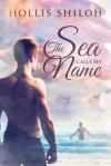 The Sea Calls My Name - Hollis Shiloh