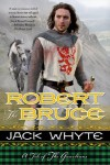By Jack Whyte Robert the Bruce (The Guardians) (1st First Edition) [Paperback] - Jack Whyte