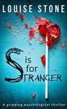 S is for Stranger: a gripping psychological thriller - Louise Stone