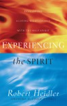Experiencing the Spirit: Developing a Living Relationship with The Holy Spirit - Robert D. Heidler