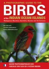 A Photographic Guide to the Birds of the Indian Ocean Islands / Guide Photographique DES Oiseaux DES Iles De L'Ocean Indien: Madagascar, Mauritius, ... Maurice, Seychelles, Reunion ET Comores - Ian Sinclair;Olivier Langrand;Fanja Andriamialisoa