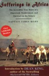 Sufferings in Africa: The Incredible True Story of a Shipwreck, Enslavement, and Survival on the Sahara - James Riley, Dean King