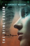 The Dying Breath: Forensic Mystery - Alane Ferguson