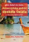 Gdzie diabeł nie może... Dziewczyńska podróż dookoła świata. Z Warszawy lądem na Bali. Część 1 - Justyna Minc, Paulina Pilch