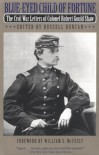 Blue-Eyed Child of Fortune: The Civil War Letters of Colonel Robert Gould Shaw - Robert Gould Shaw