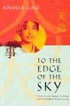 To the Edge of the Sky: A Story of Love, Betrayal, Suffering, and the Strength of Human Courage - Anhua Gao