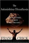 Astonishing Hypothesis: The Scientific Search for the Soul - Francis Crick