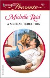 A Sicilian Seduction (Red Hot Revenge) (Harlequin Presents, #2175) - Michelle Reid