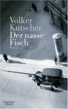 Der nasse Fisch: Roman - Volker Kutscher