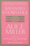 Banished Knowledge: Facing Childhood Injuries - Alice Miller, Leila Vennewitz