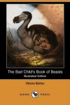 The Bad Child's Book of Beasts (Illustrated Edition) - Hilaire Belloc
