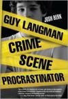 Guy Langman, Crime Scene Procrastinator -