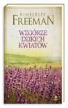 Wzgórze Dzikich Kwiatów - Kimberley Freeman