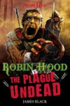 Robin Hood Vs the Plague Undead. by James Black - James Black