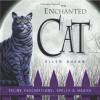 The Enchanted Cat: Feline Fascinations, Spells and Magick - Ellen Dugan