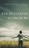 It's Fine By Me - Per Petterson