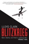 Blitzkrieg: Myth, Reality, and Hitler's Lightning War: France 1940 - Lloyd Clark