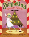 Zombelina Dances The Nutcracker - Kristyn Crow, Molly Idle