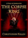 The Corpse King (Tales of Eisengoth Book 1) - Christopher Kellen
